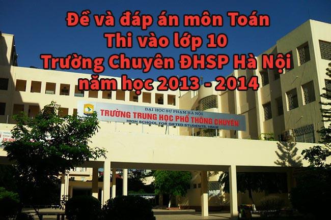 Đề thi môn Toán vào lớp 10 Trường Chuyên ĐHSP Hà Nội năm học 2013 - 2014