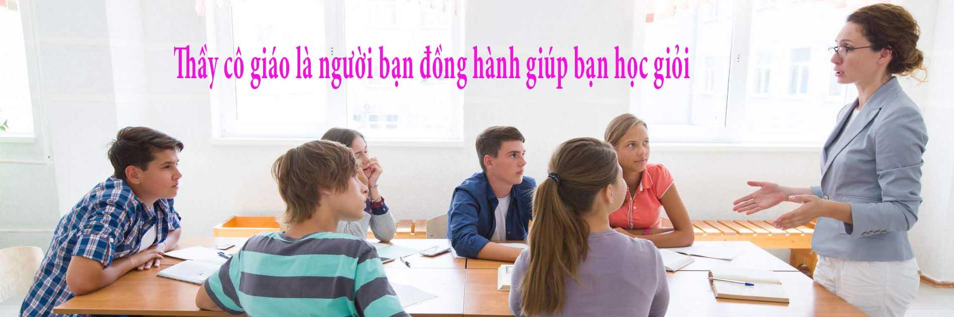 Thầy cô giáo là người bạn đồng hành giúp bạn học giỏi