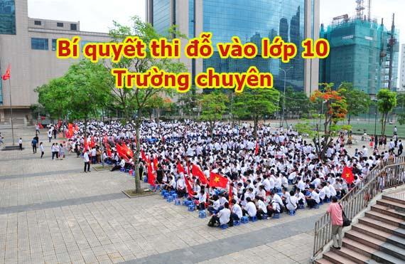 Thi đỗ lớp 10 trương chuyên là mơ ước của nhiều bậc phụ huynh và học sinh