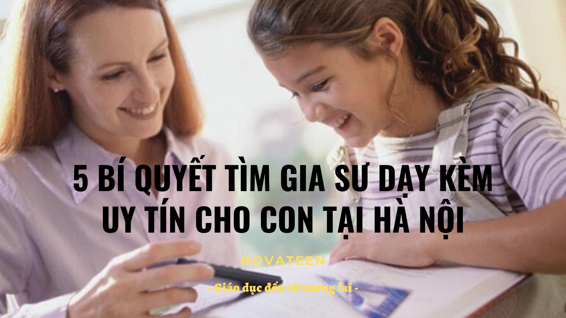Bí quyết tìm gia sư dạy kèm uy tín cho con tại Hà Nội